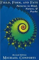 Book: Field, Form, and Fate: Patternsin Mind, Nature, and Psyche by Dr. Michael Conforti